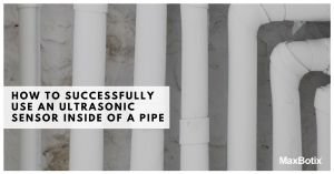 Important Considerations for Using an Ultrasonic Sensor Inside of a Pipe