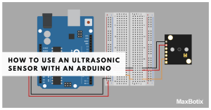 How to Use an Ultrasonic Sensor with an Arduino