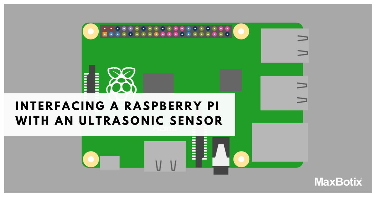 interfacing a raspberry pi with an ultrasonic sensor maxbotix inc