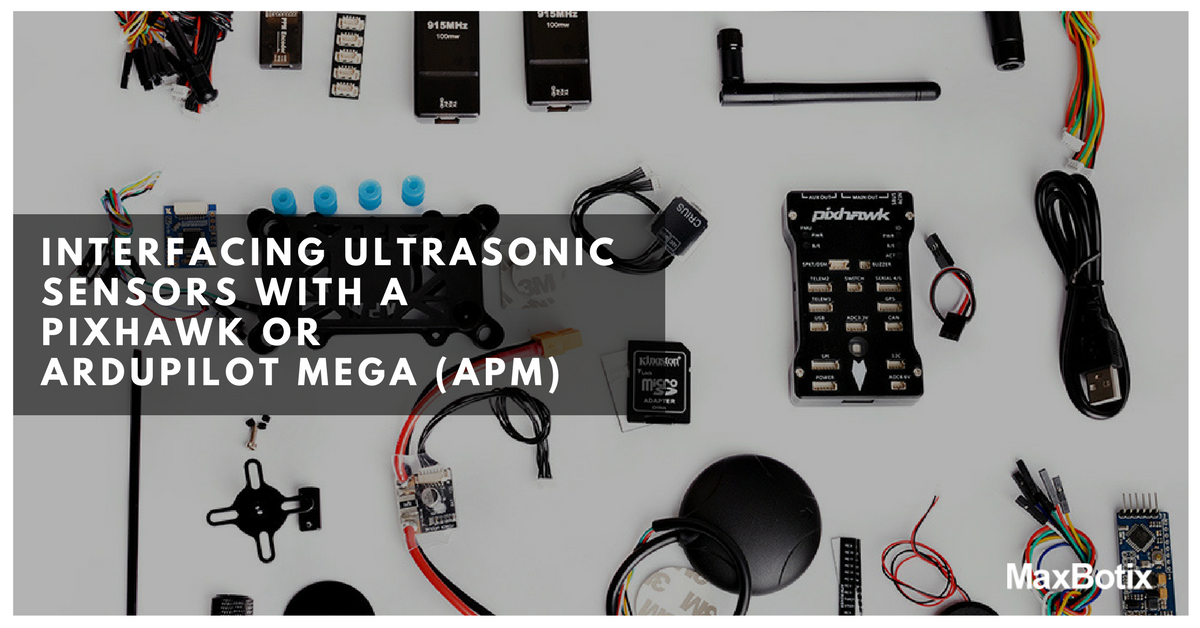 INTERFACING ULTRASONIC SENSORS WITH A PIXHAWK OR ARDUPILOT MEGA (APM)