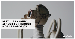 Ultrasonic Sensor Selection for Indoor Mobile Robotics (1)